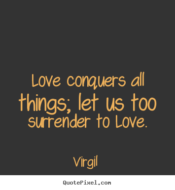 Quotes About Love Conquers All : Conquers quote #2