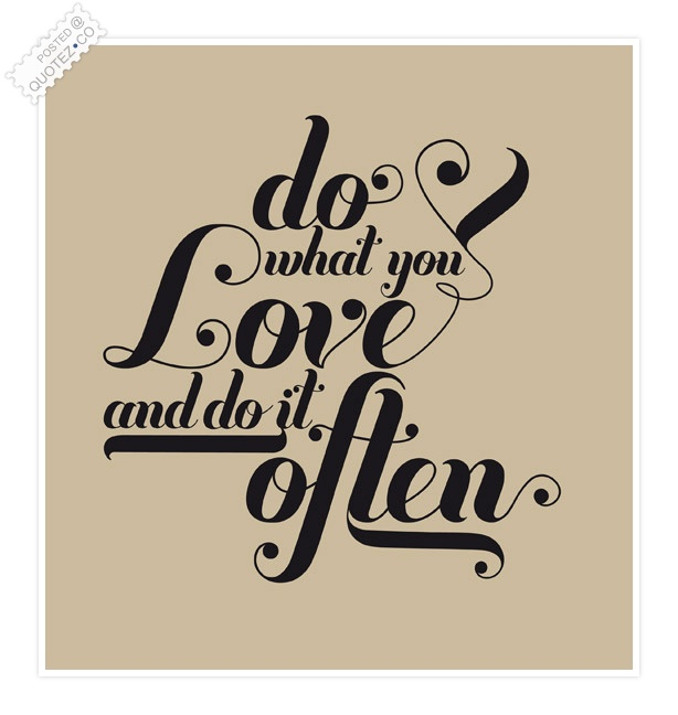 Do What You Love Quotes : Do What You Love Quotes