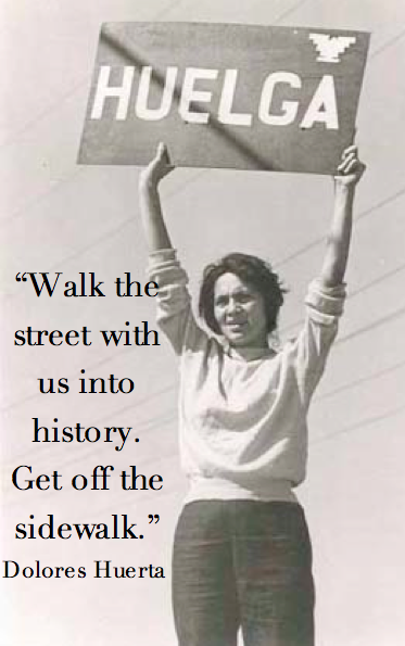 "Dolores Huerta holding a sign that says ""huelga"" (strike). Quote: ""Walk the street with us into history. Get off the sidewalk"""