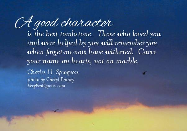 good character A collection of famous quotes and probverbs about the importance of building a good character in life.