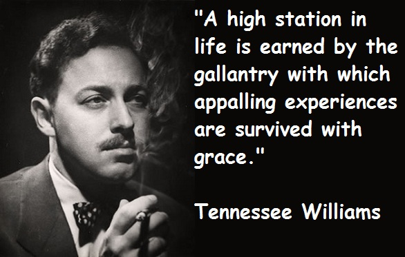 tennessee williams quote Discover tennessee williams famous and rare quotes share tennessee williams quotations about writing, giving and heart there is a time for departure even when.
